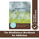 Mindfulness Workbook for Addiction: A Guide to Coping with the Grief, Stress, and Anger that Trigger Addictive Behaviors (A New Harbinger Self-Help Workbook)