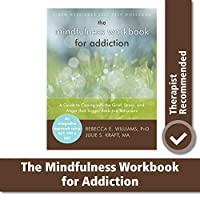 The Mindfulness Workbook for Addiction: A Guide to Coping With the Grief, Stress, and Anger That Trigger Addictive Behaviors (A New Harbinger Self-Help Workbook)
