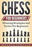 Chess For Beginners: Winning Strategies And Tactics For Beginners-Templar, Magnus