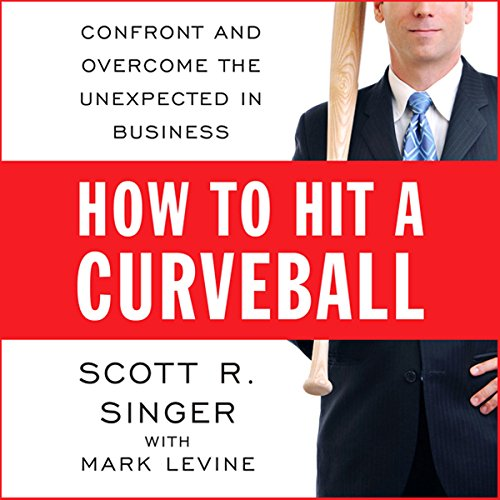 How to Hit a Curveball     Confront and Overcome the Unexpected in Business              By:                                                                                                                                 Scott R. Singer,                                                                                        Mark Levine                               Narrated by:                                                                                                                                 Don Hagen                      Length: 6 hrs and 37 mins     6 ratings     Overall 4.3