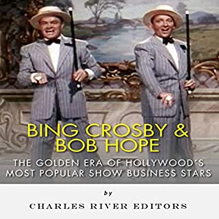 Bing Crosby and Bob Hope: The Golden Era of Hollywood's Most Popular Show Business Stars cover art