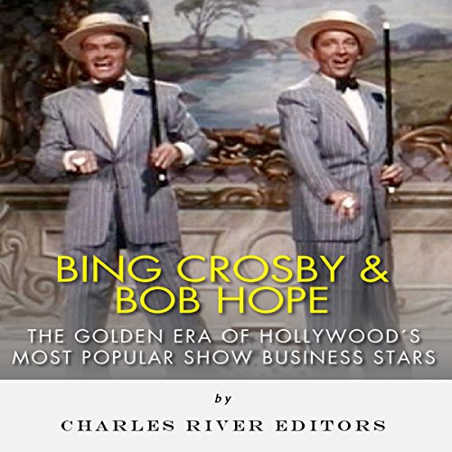 Bing Crosby and Bob Hope: The Golden Era of Hollywood's Most Popular Show Business Stars audiobook cover art