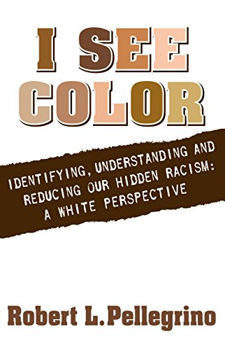 I See Color: Identifying, Understanding and Reducing Our Hidden Racism: A White Perspective