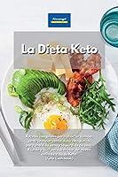 La Dieta Keto: Recetas asequibles para ahorrar tiempo, sentirse mejor con la dieta cetogénica, para una vida sana y la pérdida de peso. Rápido y fácil para disfrutar del nuevo estilo de vida de Keto. (Keto Cookbook)