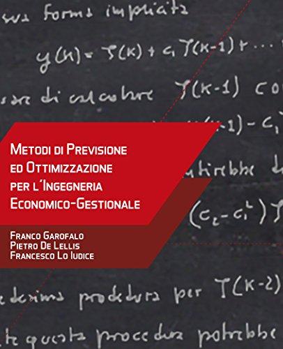 Metodi di previsione e ottimizzazione per l'ingegneria economico gestionale
