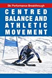 Centred Balance and Athletic Movement (Ski Performance Breakthrough) (English Edition)