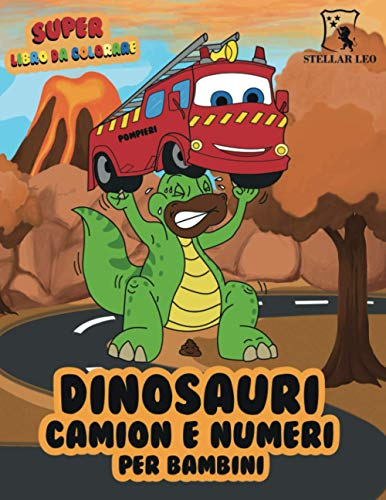 Super libro da colorare di dinosauri, camion e numeri per bambini: Divertente libro di attività per Bambini e Bambine, con 46 immagini da colorare, ... Per bambini dai 2 ai 4 anni, dai 4 agli 8