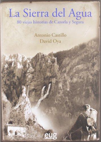 Sierra Del Agua. 80 Viejas Historias De Cazorla Y Segura (Fuera de Colección)