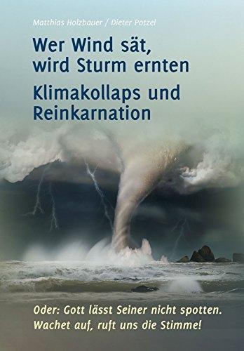 Wer Wind sät, wird Sturm ernten: Klimakollaps und Reinkarnation