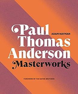 Paul Thomas Anderson: Masterworks by [Adam Nayman]