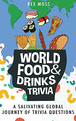 Compare Textbook Prices for World Food & Drinks Trivia: A Salivating Global Journey of Trivia Questions  ISBN 9798560453732 by Moss, Rex,Moss, Rex