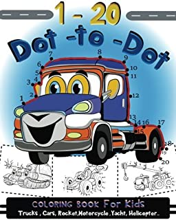 1-20 Dot to Dot coloring book for kids Trucks,Cars,Motorcycle,Yacht,Helicopter: Children Activity Connect the dots,Coloring Book for Kids Ages 2-4 3-5
