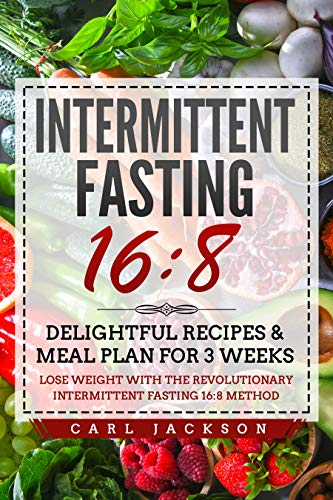 Intermittent Fasting 16/8: Delightful Recipes & Meal Plan for 3 Weeks Lose Weight with the Revolutionary Intermittent Fasting 16/8 Method (English Edition)