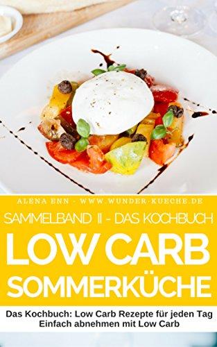 Low Carb Somerrezepte - Sammelband 2 : Der Ernährungskompass: Schlank, gesund und schön mit der richtigen Ernährung (Genussvoll abnehmen - Low Carb 20)