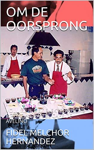 OM DE OORSPRONG: VOLUME II: HET ELEKTRONISCHE MAGAZINE VAN EL CAFÉ DE AVELINO (Dutch Edition)