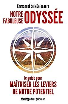 Notre fabuleuse odyssée: Le guide pour maîtriser les leviers de notre potentiel par [Emmanuel de Mûelenaere]