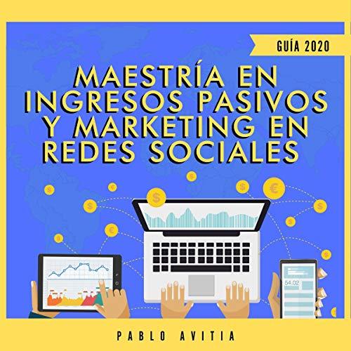Maestría en Ingresos Pasivos y Marketing en Redes Sociales 2020 [Master in Passive Income and Marketing in Social Networks 2020]  By  cover art