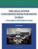 The Legal System Concerning Book Publishing in Iran: A Descriptive and Analytical Study