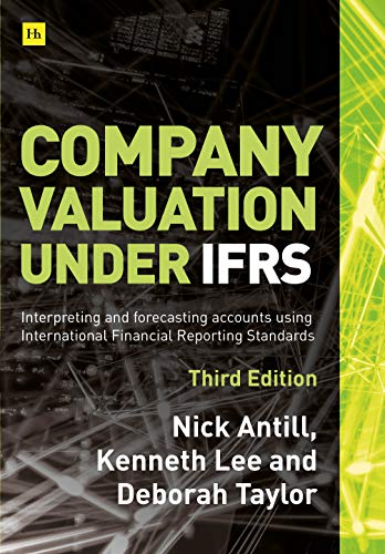 Antill, N: Company valuation under IFRS - 3rd edition: Interpreting and Forecasting Accounts Using International Financial Reporting Standards