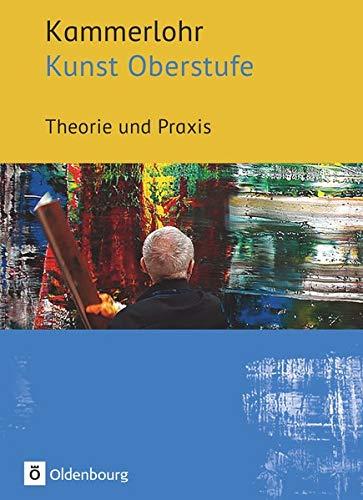 Kammerlohr - Kunst Oberstufe: Theorie und Praxis - Schülerbuch