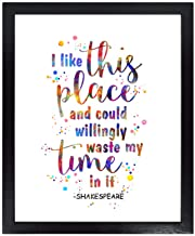 Dignovel Studios Unframed 8X10 I Like This Place And Could Willingly Waste My Time In It William Shakespeare quotes Waterc...