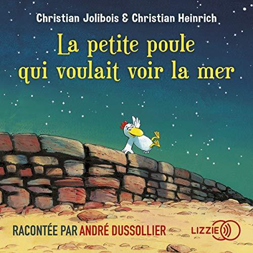 La petite poule qui voulait voir la mer                   De :                                                                                                                                 Christian Jolibois,                                                                                        Christian Heinrich                               Lu par :                                                                                                                                 André Dussollier                      Durée : 13 min     9 notations     Global 4,3