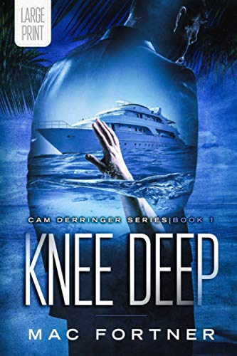 Knee Deep: Cam Derringer Series book 1- LARGE PRINT