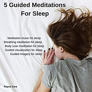 5 Guided Meditations for Sleep     Meditation Music for Sleep, Breathing Meditation for Sleep, Body Scan Meditation for Sleep, Guided Visualization for Sleep, Guided Imagery for Sleep              By:                                                                                                                                 Rayna Zara                               Narrated by:                                                                                                                                 Ivy Starlight                      Length: 3 hrs and 20 mins     13 ratings     Overall 4.8