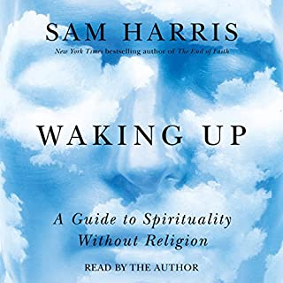 Waking Up     A Guide to Spirituality Without Religion              By:                                                                                                                                 Sam Harris                               Narrated by:                                                                                                                                 Sam Harris                      Length: 5 hrs and 53 mins     7,715 ratings     Overall 4.6