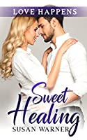 Sweet Healing: A Sweet Small Town Romance (Love Happens)