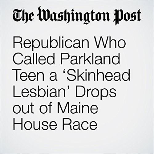 Republican Who Called Parkland Teen a 'Skinhead Lesbian' Drops out of Maine House Race copertina