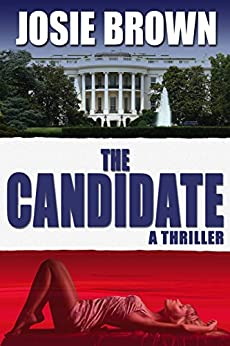 The Candidate (A Political Espionage Thriller) (The Candidate Series Book 1) by [Josie Brown]
