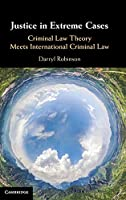 Justice in Extreme Cases: Criminal Law Theory Meets International Criminal Law