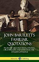 John Bartlett's Familiar Quotations: From the Greatest Poets, Writers, Playwrights and Literati in the English Language (Hardcover)