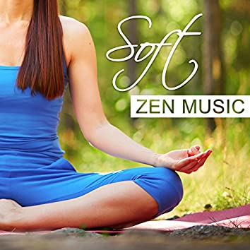 Soft Zen Music – Quiet Music for Relaxation, Yoga and Meditation, Relax Yourself