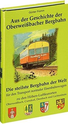 Aus der Geschichte der Oberweissbacher Bergbahn: Die steilste Bergbahn der Welt für den Transport normaler Eisenbahnwagen zu den Höhen-Luftkurorten Oberweißbach, Cursdorf, Deesbach und Liestenhain