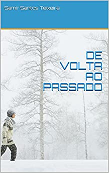 DE VOLTA AO PASSADO (Portuguese Edition) by [Samir Santos Teixeira]