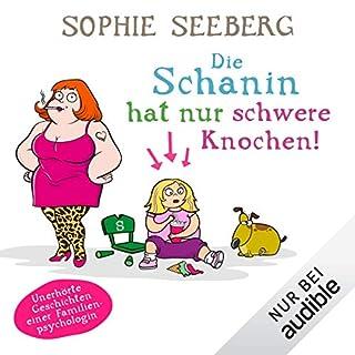 Die Schanin hat nur schwere Knochen     Unerhörte Geschichten einer Familienpsychologin              Autor:                                                                                                                                 Sophie Seeberg                               Sprecher:                                                                                                                                 Sonngard Dressler                      Spieldauer: 10 Std. und 12 Min.     1.756 Bewertungen     Gesamt 4,6