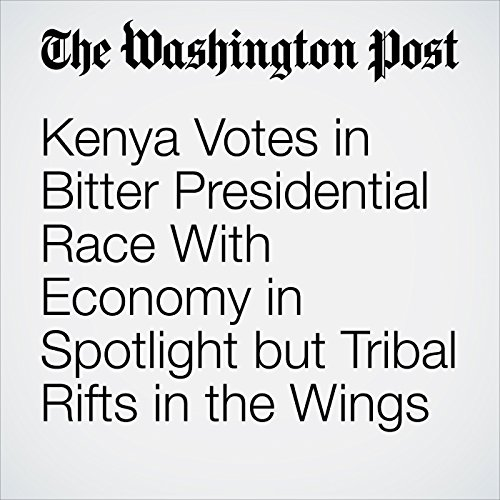Kenya Votes in Bitter Presidential Race With Economy in Spotlight but Tribal Rifts in the Wings copertina