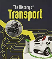 The History of Transport (The History of Technology)