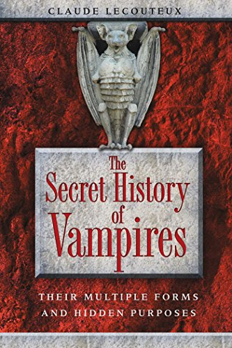 The Secret History of Vampires: Their Multiple Forms and Hidden Purposes (English Edition)