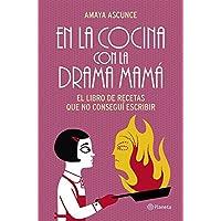En la cocina con la drama mamá: El libro de recetas que no conseguí escribir ((Fuera de colección))