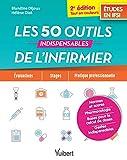 Les 50 outils indispensables de l'infirmier - Evaluations - Stages - Pratique professionnelle