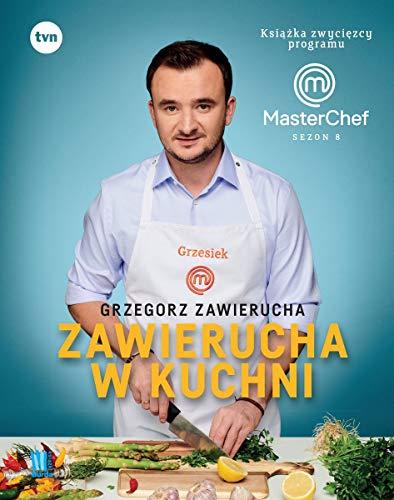 ZAWIERUCHA W KUCHNI KSIĄŻKA ZWYCIĘZCY MASTERCHEF: Książka zwycięzcy programu MasterChef Sezon 8