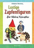 Lustige Zapfenfiguren für kleine Künstler. Das Bastelbuch mit 24 Figuren aus Baumzapfen und...