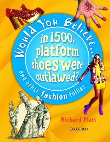 Would You Believe...in 1500, platform shoes were outlawed?: and other fashion follies