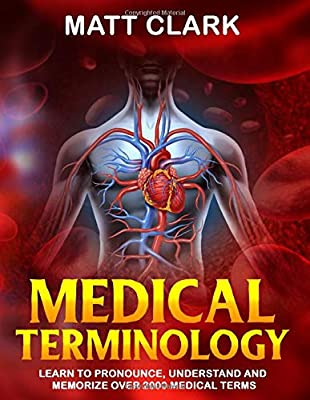 Medical Terminology: Learn to Pronounce, Understand and Memorize Over 2000 Medical Terms from Independently published