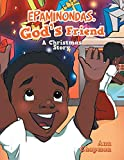 Epaminondas, God's Friend: A Christmas Story