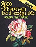 Livre de Coloriage Adulte 100 Fleurs. Monde des Fleurs: Adult Relaxation Coloring Book 100 Inspirational Floral Pattern Only Beautiful Flowers Coloring Book for Adults Relaxation