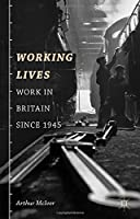 Working Lives: Work in Britain Since 1945 by Arthur McIvor(2013-07-26)